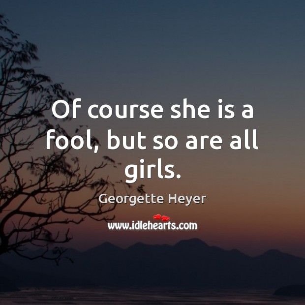 Of course she is a fool, but so are all girls. Fools Quotes Image