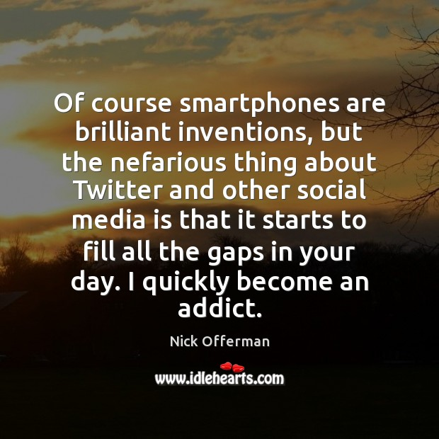 Of course smartphones are brilliant inventions, but the nefarious thing about Twitter Nick Offerman Picture Quote