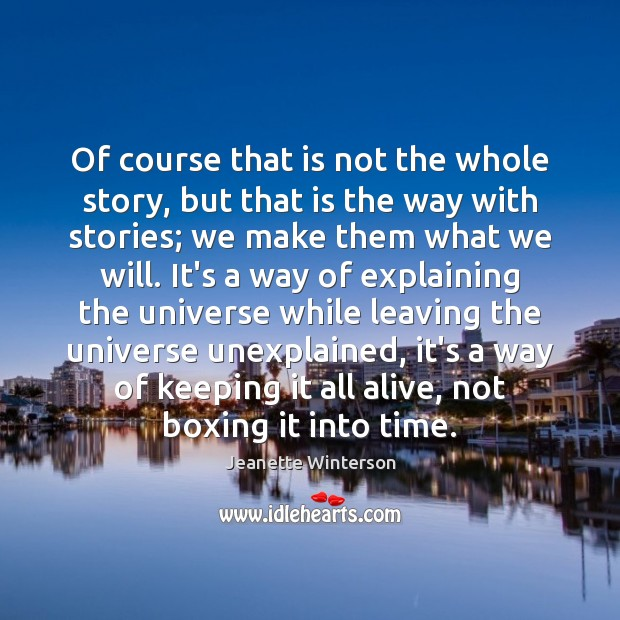 Of course that is not the whole story, but that is the Jeanette Winterson Picture Quote