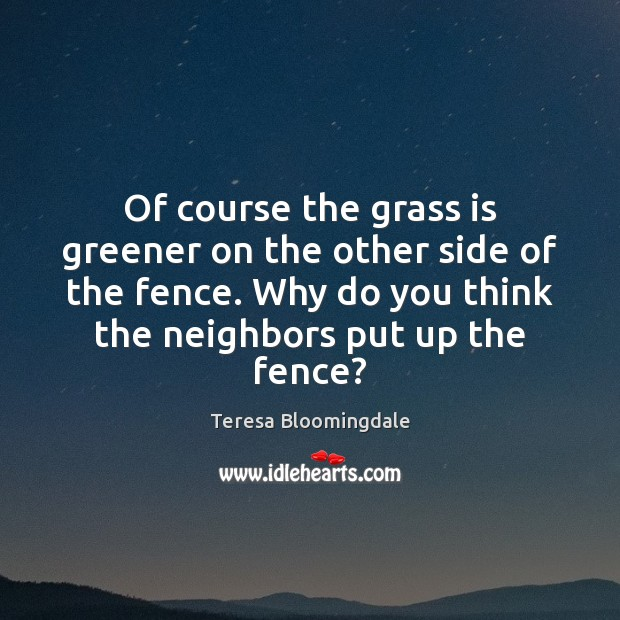 Of course the grass is greener on the other side of the Image