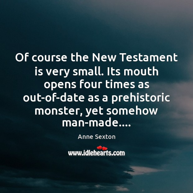 Of course the New Testament is very small. Its mouth opens four Image