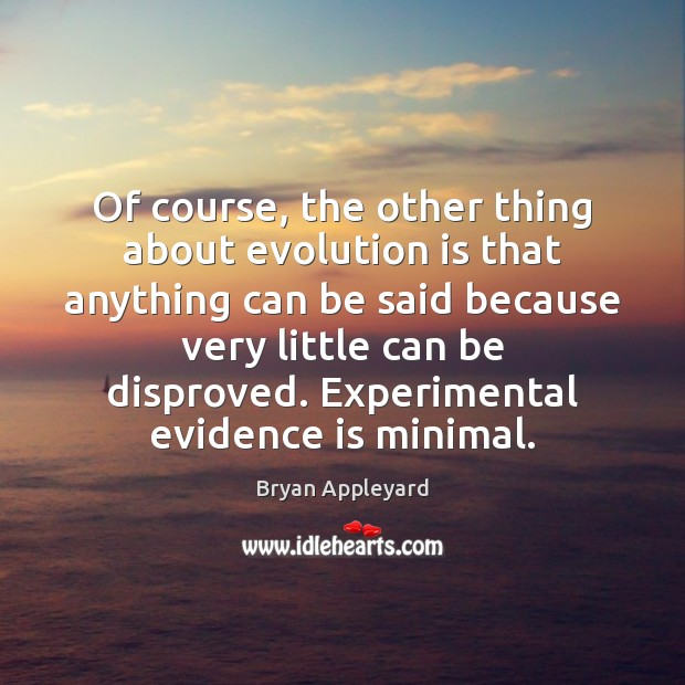 Image, Of course, the other thing about evolution is that anything can be