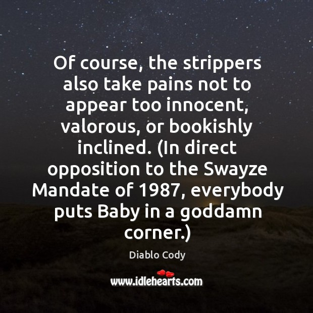 Image, Of course, the strippers also take pains not to appear too innocent,