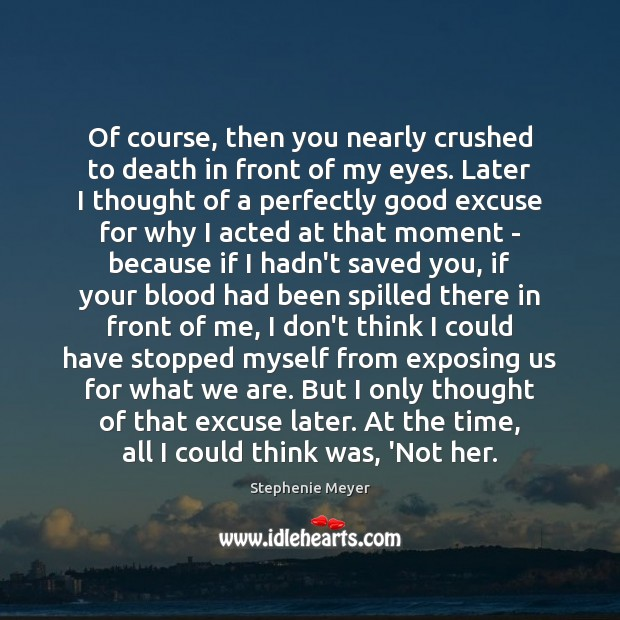 Of course, then you nearly crushed to death in front of my Stephenie Meyer Picture Quote
