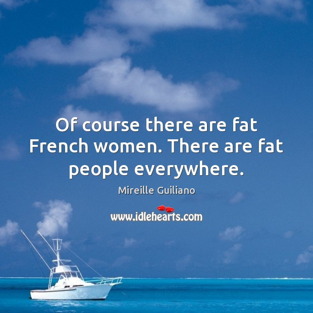Of course there are fat French women. There are fat people everywhere. Image