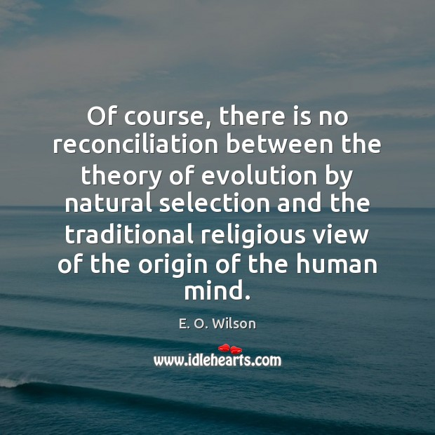 Of course, there is no reconciliation between the theory of evolution by E. O. Wilson Picture Quote