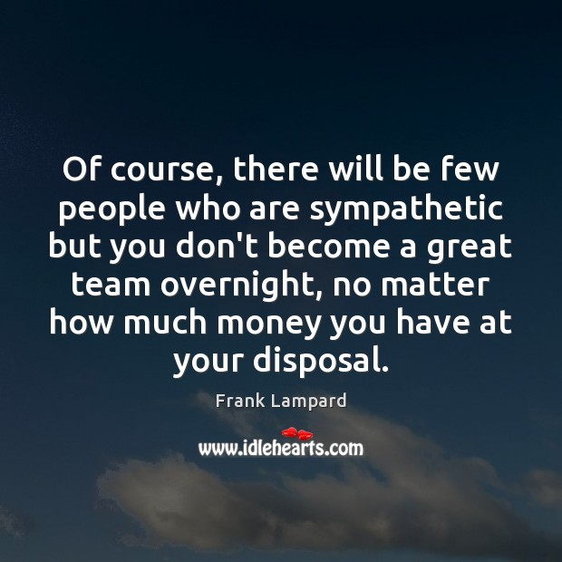 Of course, there will be few people who are sympathetic but you Team Quotes Image