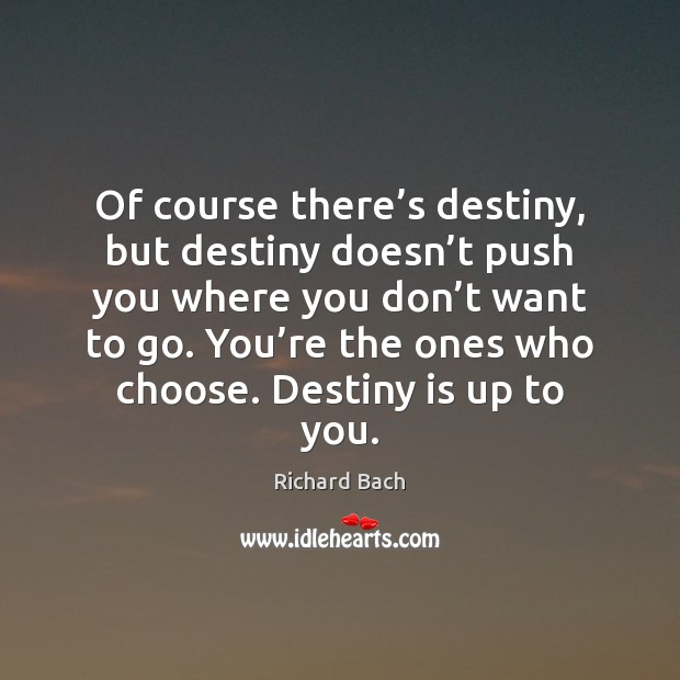 Of course there's destiny, but destiny doesn't push you where Image