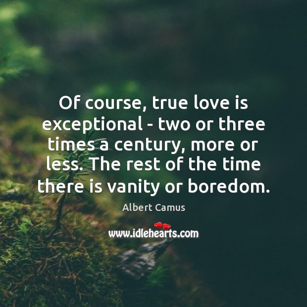 Of course, true love is exceptional – two or three times a Albert Camus Picture Quote