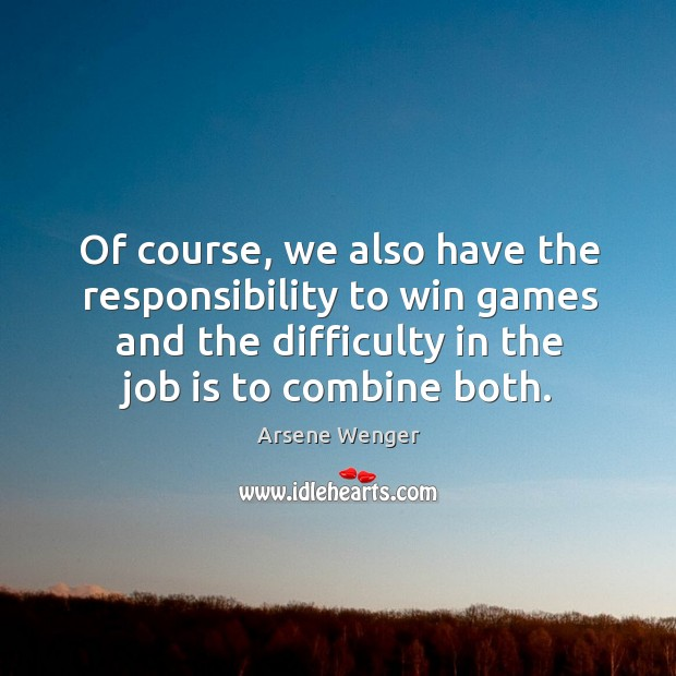 Image, Of course, we also have the responsibility to win games and the difficulty in the job is to combine both.