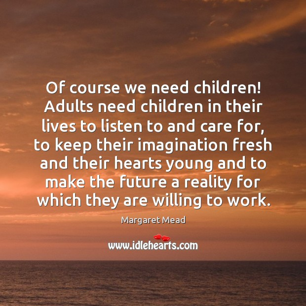 Of course we need children! Adults need children in their lives to Image