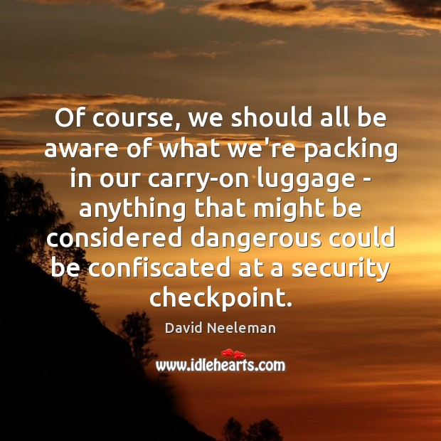 Of course, we should all be aware of what we're packing in David Neeleman Picture Quote