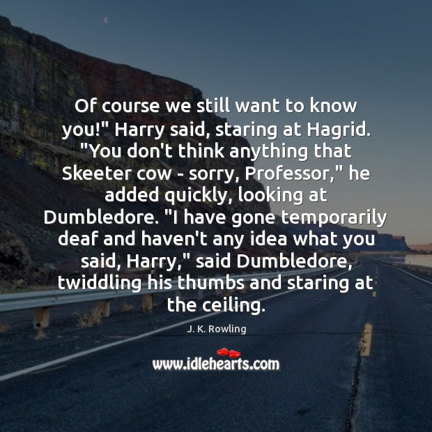 "Image, Of course we still want to know you!"" Harry said, staring at"