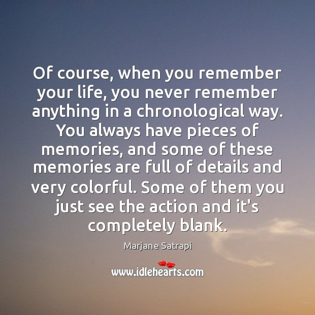 Of course, when you remember your life, you never remember anything in Image