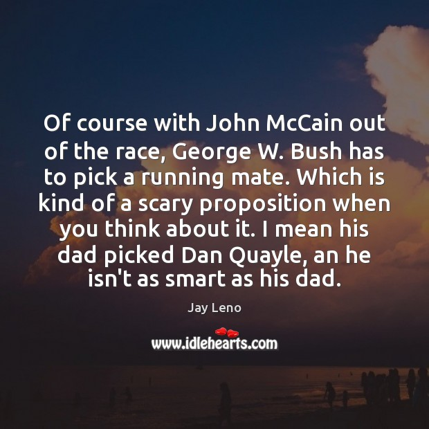 Image, Of course with John McCain out of the race, George W. Bush