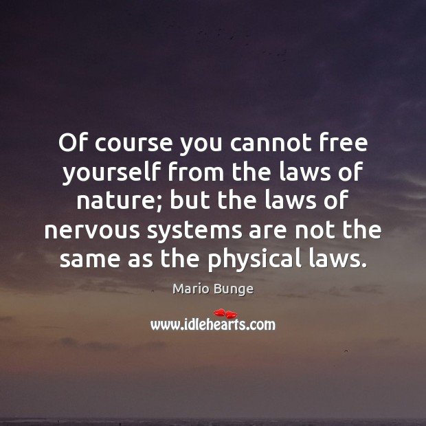 Of course you cannot free yourself from the laws of nature; but Mario Bunge Picture Quote