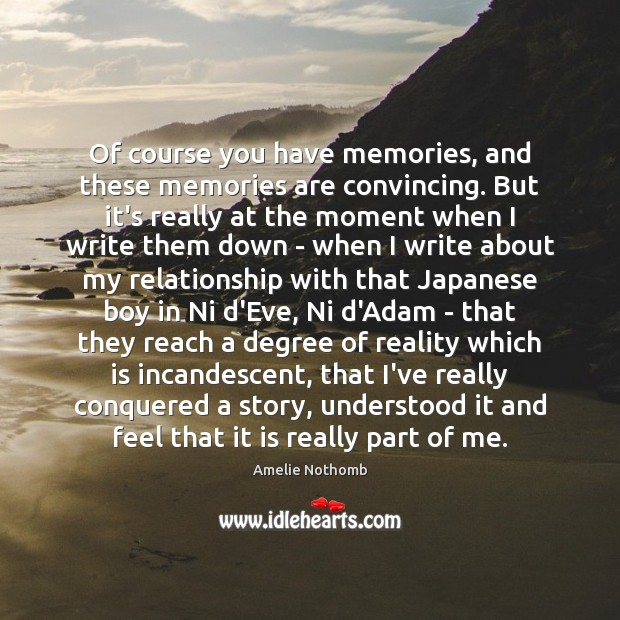 Image, Of course you have memories, and these memories are convincing. But it's