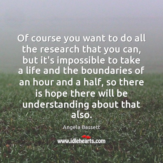 Of course you want to do all the research that you can, Angela Bassett Picture Quote