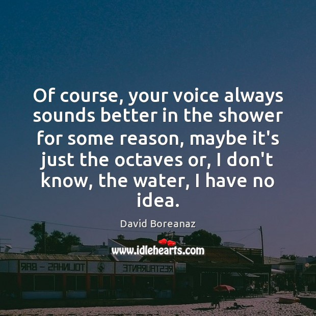 Image, Of course, your voice always sounds better in the shower for some