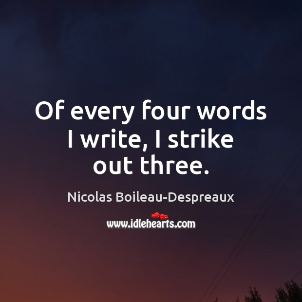 Of every four words I write, I strike out three. Image