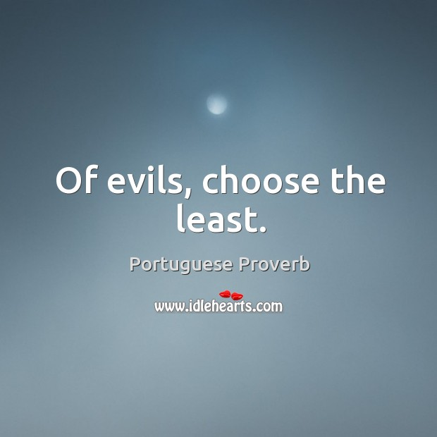 Of evils, choose the least. Image