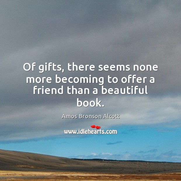 Image, Of gifts, there seems none more becoming to offer a friend than a beautiful book.