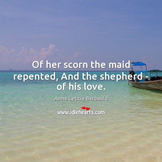 Image, Of her scorn the maid repented, And the shepherd – of his love.