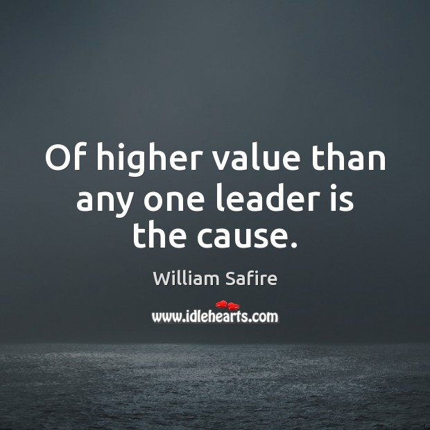 Of higher value than any one leader is the cause. Image
