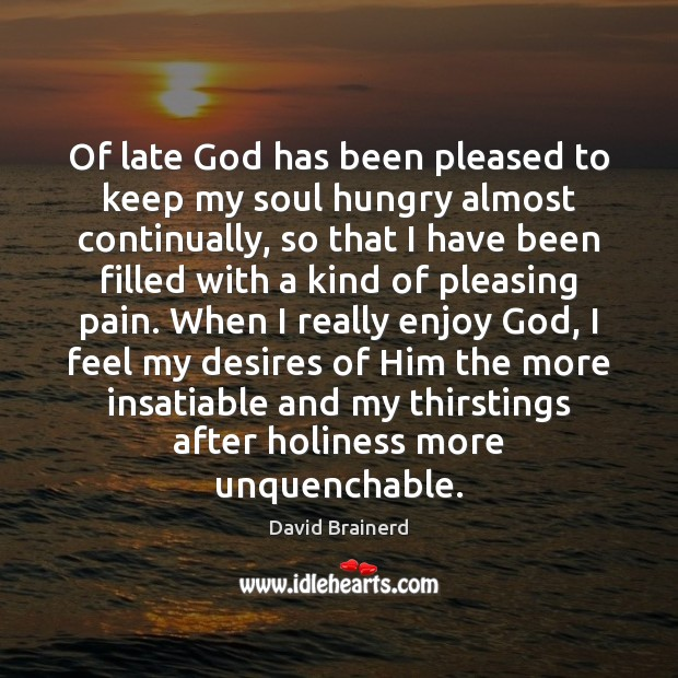 Of late God has been pleased to keep my soul hungry almost Image
