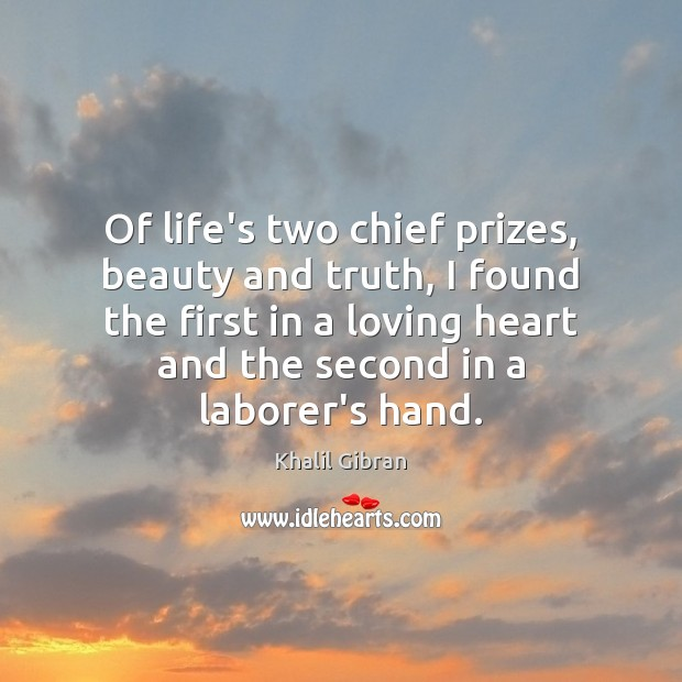 Of life's two chief prizes, beauty and truth, I found the first Khalil Gibran Picture Quote