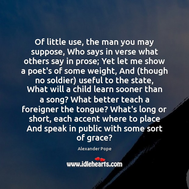 Image, Of little use, the man you may suppose, Who says in verse