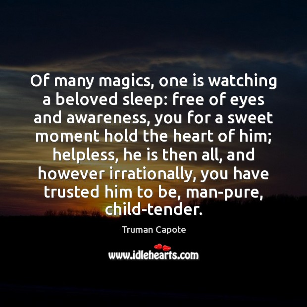 Of many magics, one is watching a beloved sleep: free of eyes Image