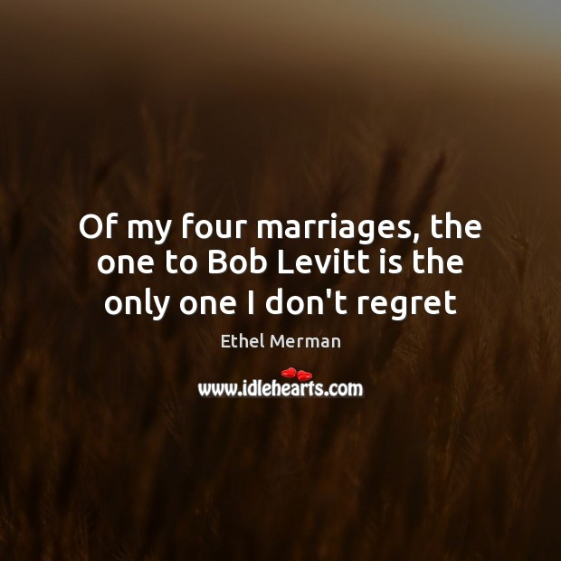 Of my four marriages, the one to Bob Levitt is the only one I don't regret Image