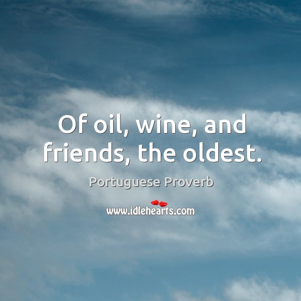 Of oil, wine, and friends, the oldest. Image