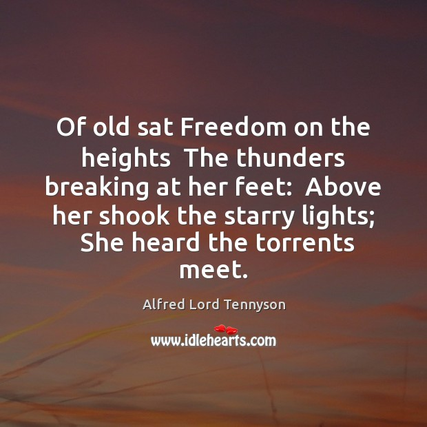 Of old sat Freedom on the heights  The thunders breaking at her Alfred Lord Tennyson Picture Quote