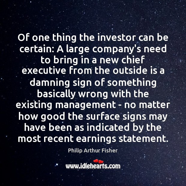 Of one thing the investor can be certain: A large company's need Philip Arthur Fisher Picture Quote