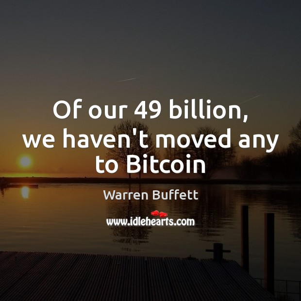 Image, Of our 49 billion, we haven't moved any to Bitcoin