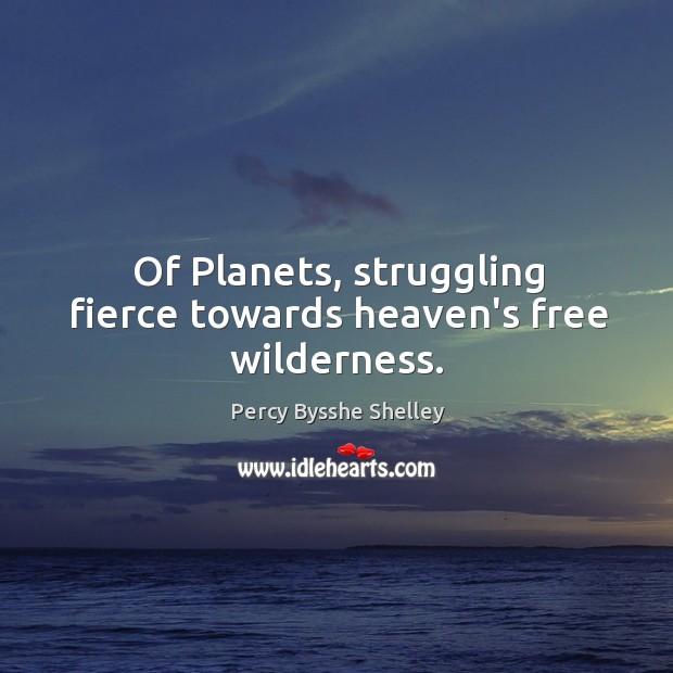 Of Planets, struggling fierce towards heaven's free wilderness. Image