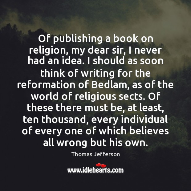 Image, Of publishing a book on religion, my dear sir, I never had