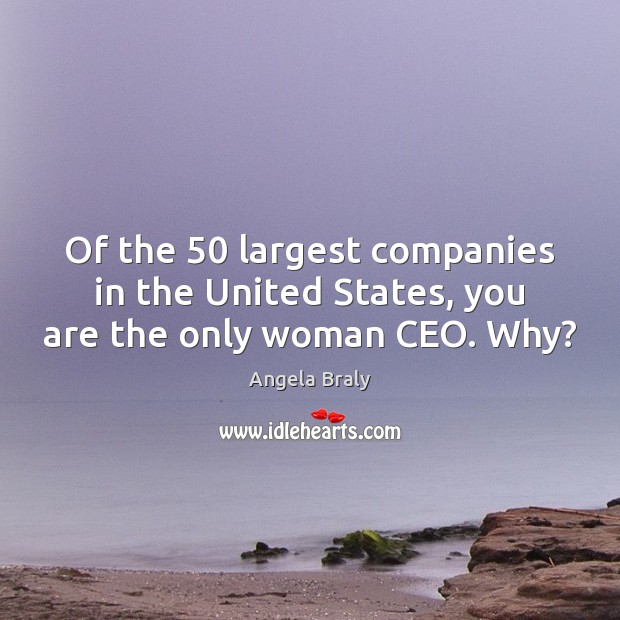 Image, Of the 50 largest companies in the United States, you are the only woman CEO. Why?