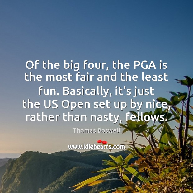 Of the big four, the PGA is the most fair and the Thomas Boswell Picture Quote