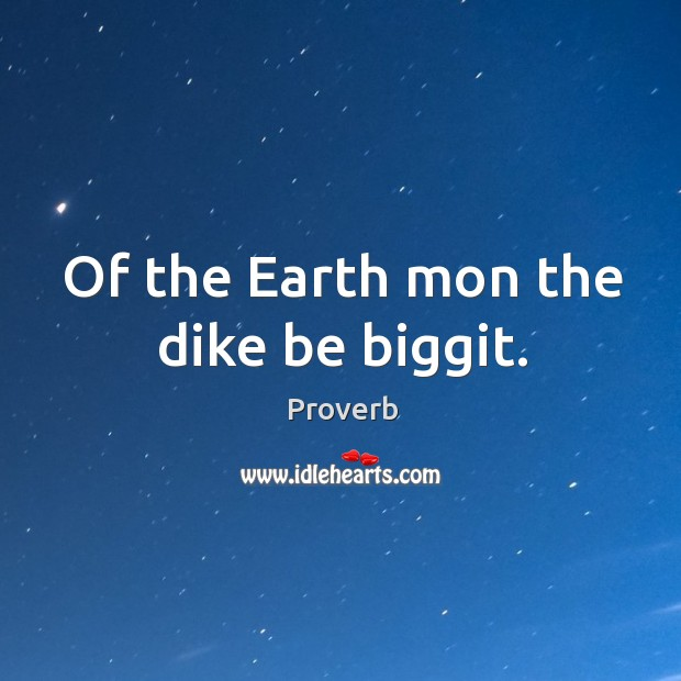 Of the earth mon the dike be biggit. Image