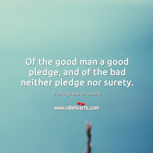 Image, Of the good man a good pledge, and of the bad neither pledge nor surety.