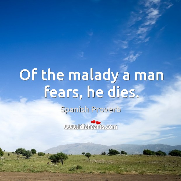 Image, Of the malady a man fears, he dies.