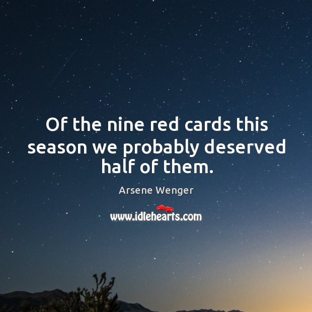 Image, Of the nine red cards this season we probably deserved half of them.