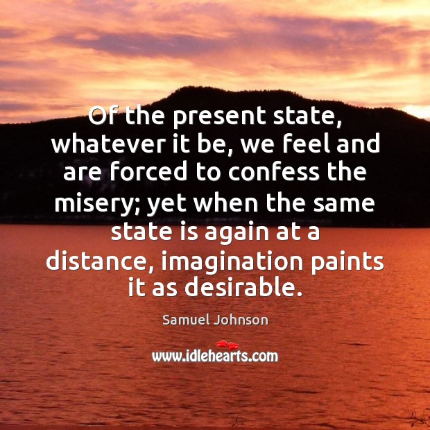 Of the present state, whatever it be, we feel and are forced Image