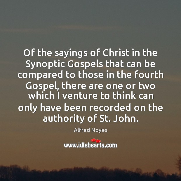 Of the sayings of Christ in the Synoptic Gospels that can be Alfred Noyes Picture Quote