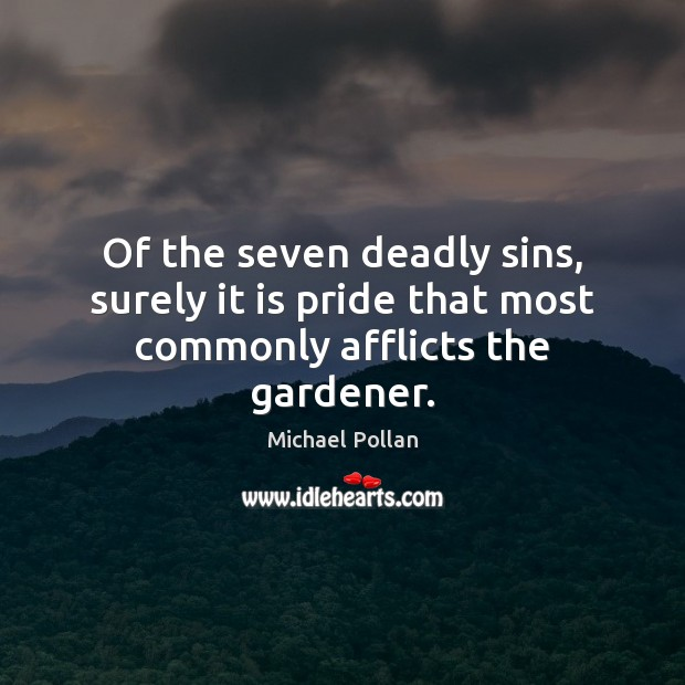 Image, Of the seven deadly sins, surely it is pride that most commonly afflicts the gardener.