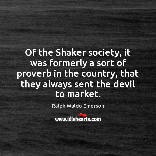 Of the Shaker society, it was formerly a sort of proverb in Image