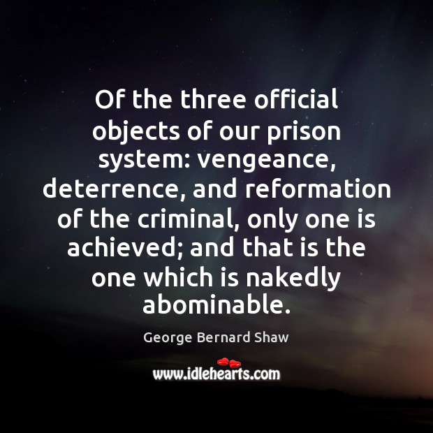 Of the three official objects of our prison system: vengeance, deterrence, and Image